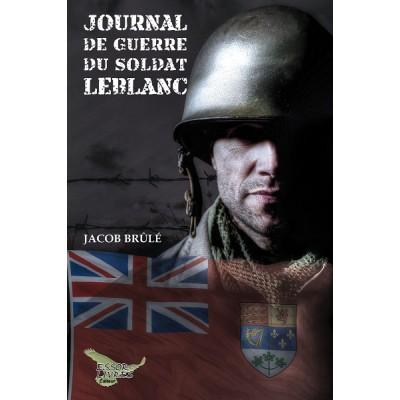 Journal de guerre du soldat Leblanc - Jacob Brûlé