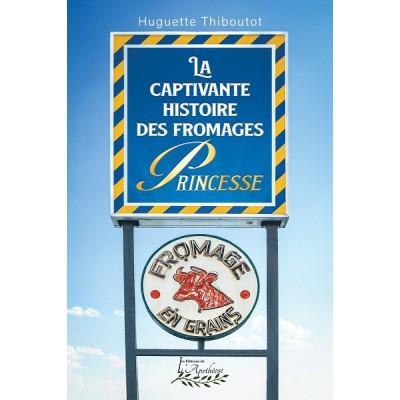 La captivante histoire des fromages Princesse - Huguette Thiboutot