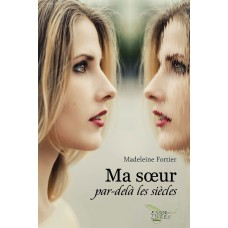 Ma sœur par-delà les siècles - Madeleine Fortier