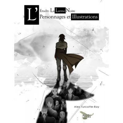 L'Érudit: La larme Noire - Personnages et illustrations - Alex Turcotte-Roy
