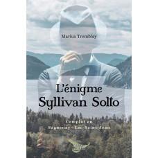 L'énigme Syllivan Solto : Complot au Saguenay-Lac-St-Jean - Marius Tremblay