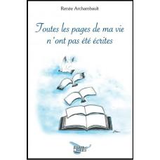 Toutes les pages de ma vie n'ont pas été écrites - Renée Archambault