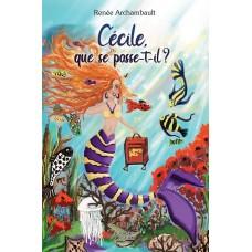 Cécile, que se passe-t-il? - Renée Archambault