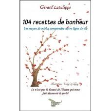104 recettes de bonheur - Gérard Latulippe