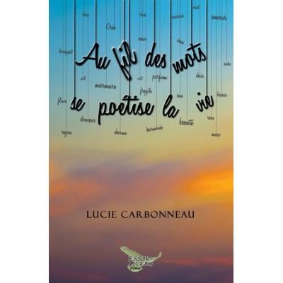 Au fil des mots se poétise la vie (version numérique EPUB) - Lucie Carbonneau