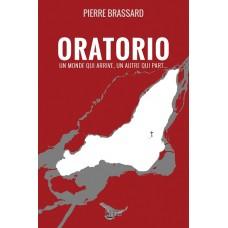 Oratorio: Un monde qui arrive, un autre qui part... - Pierre Brassard