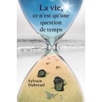La vie, ce n'est qu'une question de temps – Sylvain Dubreuil